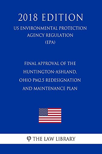 Final Approval of the Huntington-Ashland, Ohio PM2.5 redesignation and maintenance plan (US Environmental Protection Agency Regulation) (EPA) (2018 Edition) (English Edition)