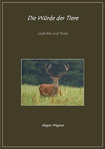 Die Würde der Tiere: Gedichte und Texte