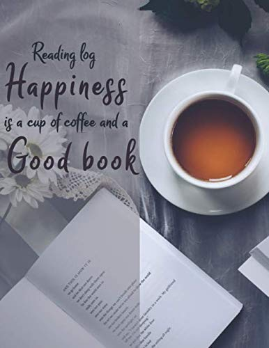 Reading Log Happiness is a cup of coffee and a good book: Reading journal tracker, Gift for book lovers, more than 100 Spacious Record Pages in a large soft covered notebook