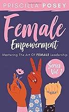 Female Empowerment Series Vol. 1: Mastering The Art Of Female Leadership
