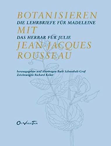 Botanisieren mit Jean-Jacques Rousseau. Die Lehrbriefe für Madeleine / Das Herbar für Julie