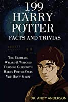 199 Harry Potter Facts and Trivias: The Ultimate Wizard & Witches Training Guide with Harry Potter Facts You Don't Know