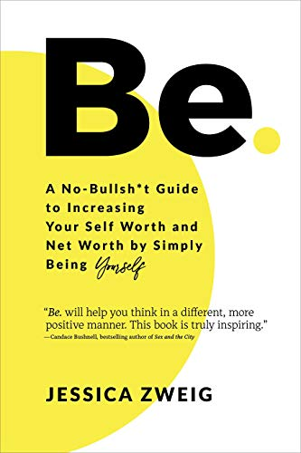 Be: A No-Bullsh*t Guide to Increasing Your Self Worth and Net Worth by Simply Being Yourself