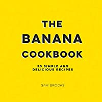 The Banana Cookbook: 50 Simple and Delicious Recipes