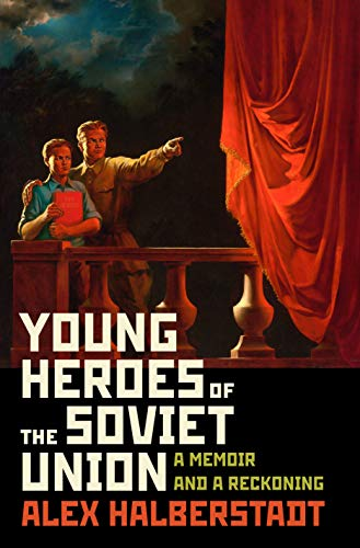 Compare Textbook Prices for Young Heroes of the Soviet Union: A Memoir and a Reckoning Illustrated Edition ISBN 9781400067060 by Halberstadt, Alex