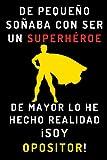 De Pequeño Soñaba Con Ser Un Superhéroe. De Mayor Lo He Hecho Realidad ¡Soy Opositor!: Cuaderno De Notas Para Opositores - 120 Páginas
