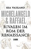 Michelangelo & Raffael: Rivalen im Rom der Renaissance - Kia Vahland