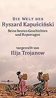 Die Welt Des Ryszard Kapuciski: Ausgewählte Geschichten Und Reportagen 3821858230 Book Cover
