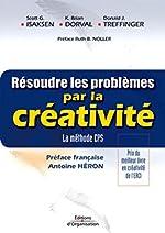 Résoudre les problèmes par la créativité - La Méthode CPS de Scott G. Isaksen