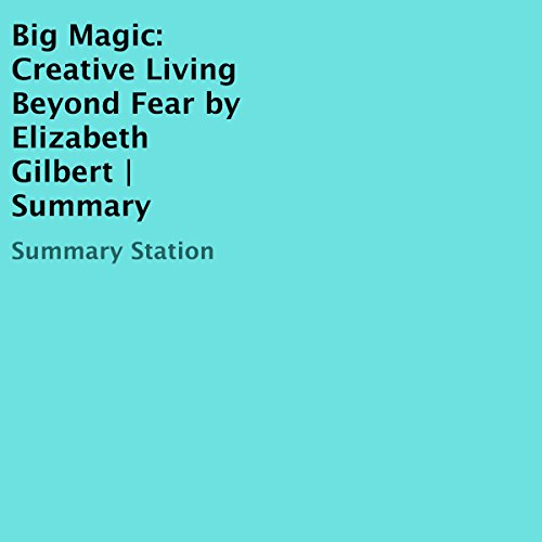 Big Magic: Creative Living Beyond Fear by Elizabeth Gilbert | Summary audiobook cover art