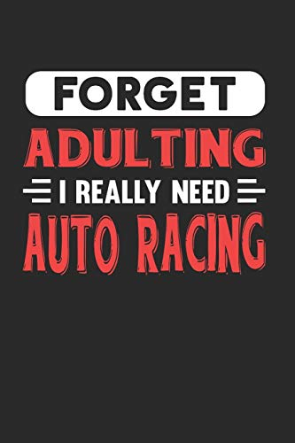 Forget Adulting I Really Need Auto Racing: Blank Lined Journal Notebook for Racing Lovers