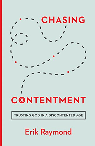 Chasing Contentment: Trusting God in a Discontented Age by [Erik Raymond]