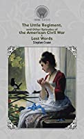 The Little Regiment, and Other Episodes of the American Civil War & Last Words (Throne Classics)