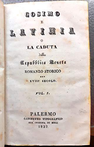 COSIMO E LAVINIA O LA CADUTA DELLA REPUBBLICA VENETA: ROMANZO STORICO DEL XVIII SECOLO