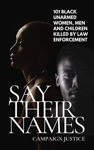 Say Their Names: 101 Black Unarmed Women, Men and Children Killed By Law Enforcement: Remembering George Floyd - Breonna Taylor - Tamir Rice - Michael ... - James Chaney - Oscar Grant - Sandra Bland