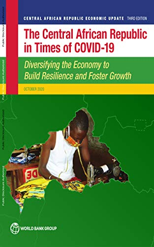 The Central African Republic in Times of COVID-19 Diversifying the Economy to Build Resilience and Foster Growth (English Edition)