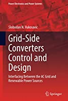 Grid-Side Converters Control and Design: Interfacing Between the AC Grid and Renewable Power Sources (Power Electronics and Power Systems)
