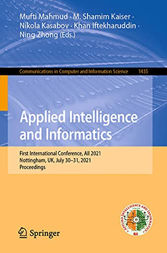 Applied Intelligence and Informatics: First International Conference, AII 2021, Nottingham, UK, July 30–31, 2021, Proceedings: 1435 (Communications in Computer and Information Science)