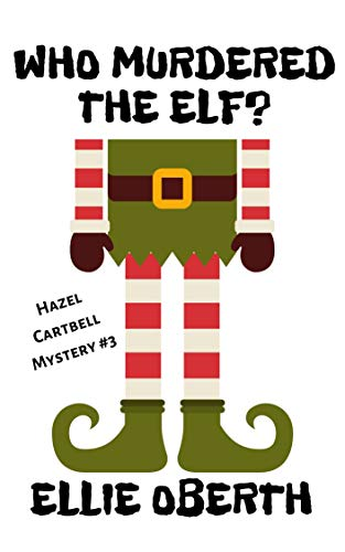 Who Murdered the Elf? by [Ellie Oberth]