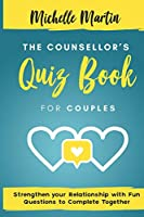 The Counsellor's Quiz Book For Couples: Strenghten your Relationship with Fun Questions to Comlete Together: Strenghten your Relationship with Fun Questions to Complete Together: Strenghten Your Relationship With: Strenghten
