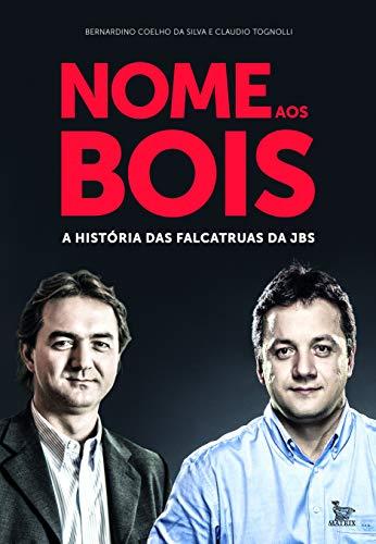Nome aos bois: A história das falcatruas da JBS