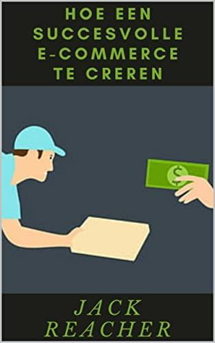 HOE EEN SUCCESVOLLE E-COMMERCE TE CREREN (Dutch Edition)