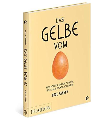 Das Gelbe vom Ei: Eier kochen, braten, rühren, schlagen, backen, pochieren