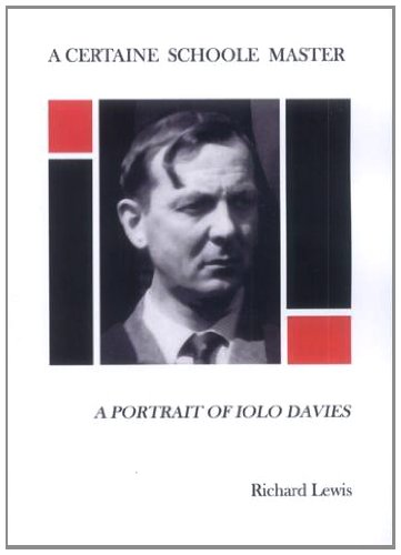 Download A Certaine Schoole Master: A Portrait of Iolo Davies 0957220405