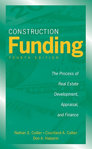 Construction Funding: The Process of Real Estate Development, Appraisal, and Finance