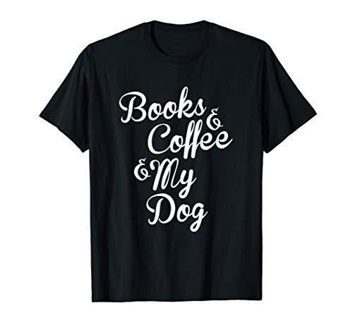 Books & Coffee & My Dog Camiseta