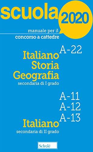 Manuale per il concorso a cattedre 2020. Italiano, storia e geografia. A-22 A-11 A-12 A-13. Con tutti i temi previsti dal bando per le prove scritta e orale