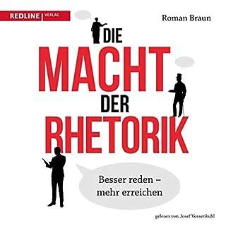 Die Macht der Rhetorik     Besser reden-mehr erreiche              Autor:                                                                                                                                 Roman Braun                               Sprecher:                                                                                                                                 Josef Vossenkuhl                      Spieldauer: 9 Std. und 52 Min.     8 Bewertungen     Gesamt 4,3