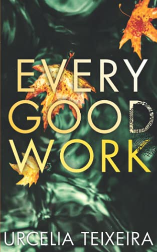 Compare Textbook Prices for EVERY GOOD WORK: A Pulse-pounding Contemporary Christian Suspense Adam Cross Suspense  ISBN 9781928537748 by Teixeira, Urcelia