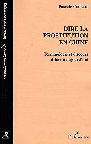 Dire la prostitution en Chine: Terminologie et discours d'hier à aujourd'hui (Recherches asiatiques)