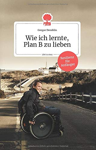Wie ich lernte, Plan B zu lieben. Life is a story - story.one: Resilienz für Anfänger (the library of life - story.one)