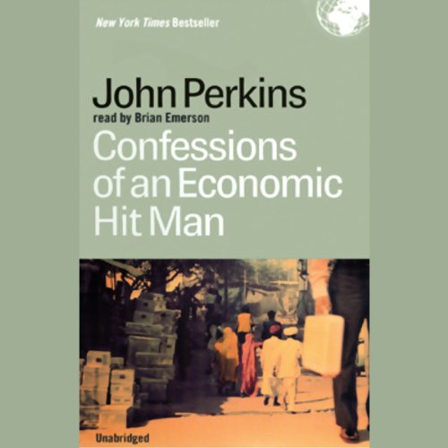 Confessions of an Economic Hitman                   By:                                                                                                                                 John Perkins                               Narrated by:                                                                                                                                 Brian Emerson                      Length: 9 hrs and 16 mins     3,076 ratings     Overall 4.1
