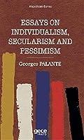 Essays On Individualism, Secularism and Pessimism