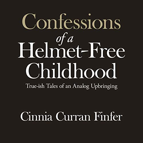 Bargain Audio Book - Confessions of a Helmet Free Childhood