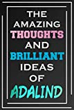 The Amazing Thoughts And Brilliant Ideas Of Adalind: Blank Lined Notebook | Personalized Name Gifts