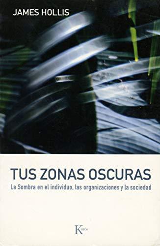 Tus zonas oscuras: La Sombra en el individuo, las organizaciones y la sociedad (Psicología)