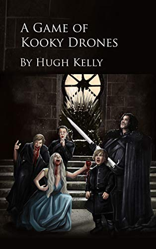 A Game Of Kooky Drones: A funny Game of Thrones parody book that'll solve any animosity you have with the iconic HBO series, season 8, and longing hunger pains for a prequel (English Edition)
