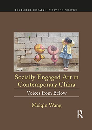 Compare Textbook Prices for Socially Engaged Art in Contemporary China: Voices from Below Routledge Research in Art and Politics 1 Edition ISBN 9781032093444 by Wang, Meiqin