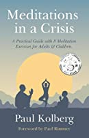 Meditations in a Crisis: A Practical Guide with 8 Meditation Exercises for Adults & Children