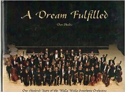 A DREAM FULFILLED: 100 Years of the Walla Walla Symphony Orchestra, Dan Shultz