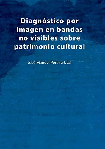 Diagnóstico por imagen en bandas no visibles sobre patrimonio cultural: Una aproximación a la imagen infrarroja, ultravioleta, fluorescencias y análisis de imagen