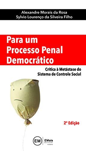 Para um Processo Penal Democrático: Crítica à Metástase do Sistema de Controle Social