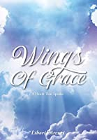 Wings Of Grace: A Heart That Speaks