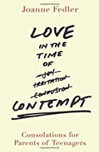 Love in the Time of Contempt: Consolations for Parents of Teenagers by Joanne Fedler(2015-02-01)
