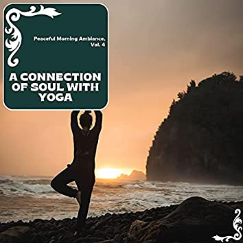 A Connection Of Soul With Yoga - Peaceful Morning Ambiance, Vol. 4