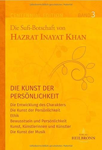 Gesamtausgabe Band 3: Die Kunst der Persönlichkeit: Die Entwicklung des Charakters, Ethik, Bewusstsein und Persönlichkeit (Centennial Edition: Die Sufi-Botschaft von Hazrat Inayat Khan)